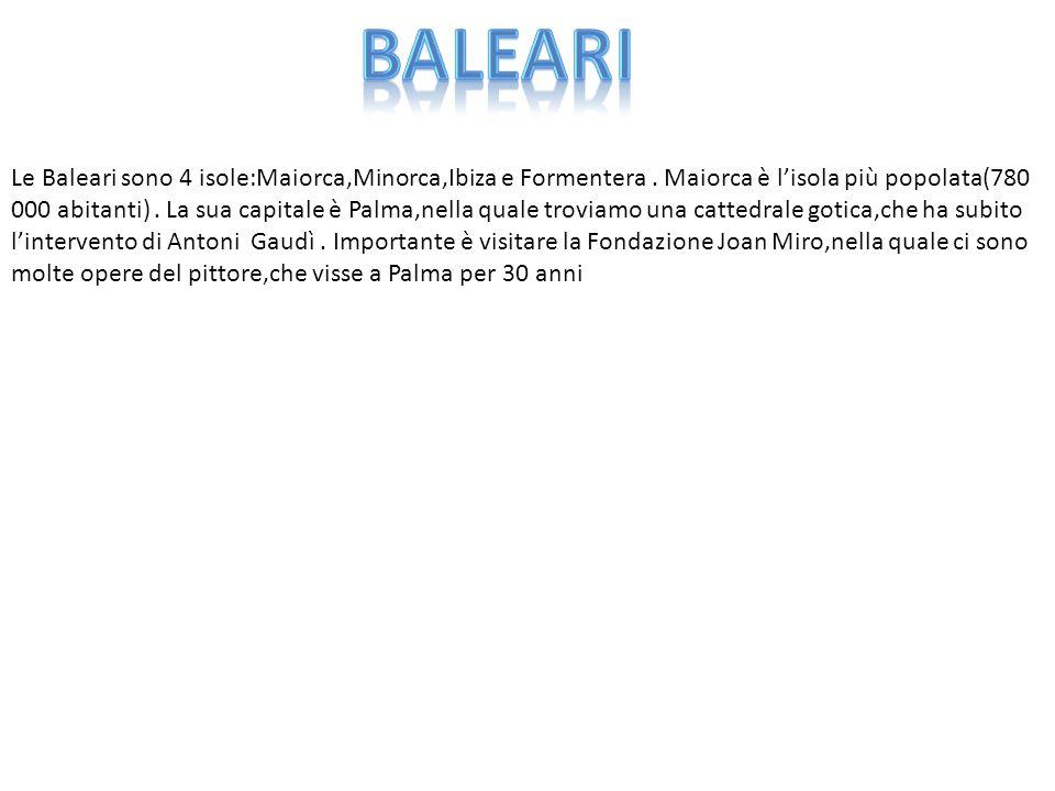 Le Baleari sono 4 isole:Maiorca,Minorca,Ibiza e Formentera. Maiorca è l'isola più popolata(780 000 abitanti). La sua capitale è Palma,nella quale trov