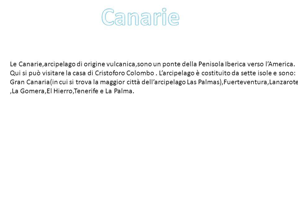 Le Canarie,arcipelago di origine vulcanica,sono un ponte della Penisola Iberica verso l'America. Qui si può visitare la casa di Cristoforo Colombo. L'