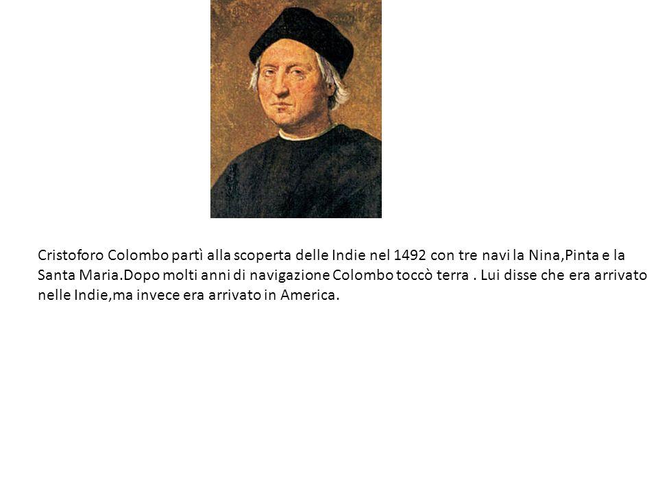 Cristoforo Colombo partì alla scoperta delle Indie nel 1492 con tre navi la Nina,Pinta e la Santa Maria.Dopo molti anni di navigazione Colombo toccò t