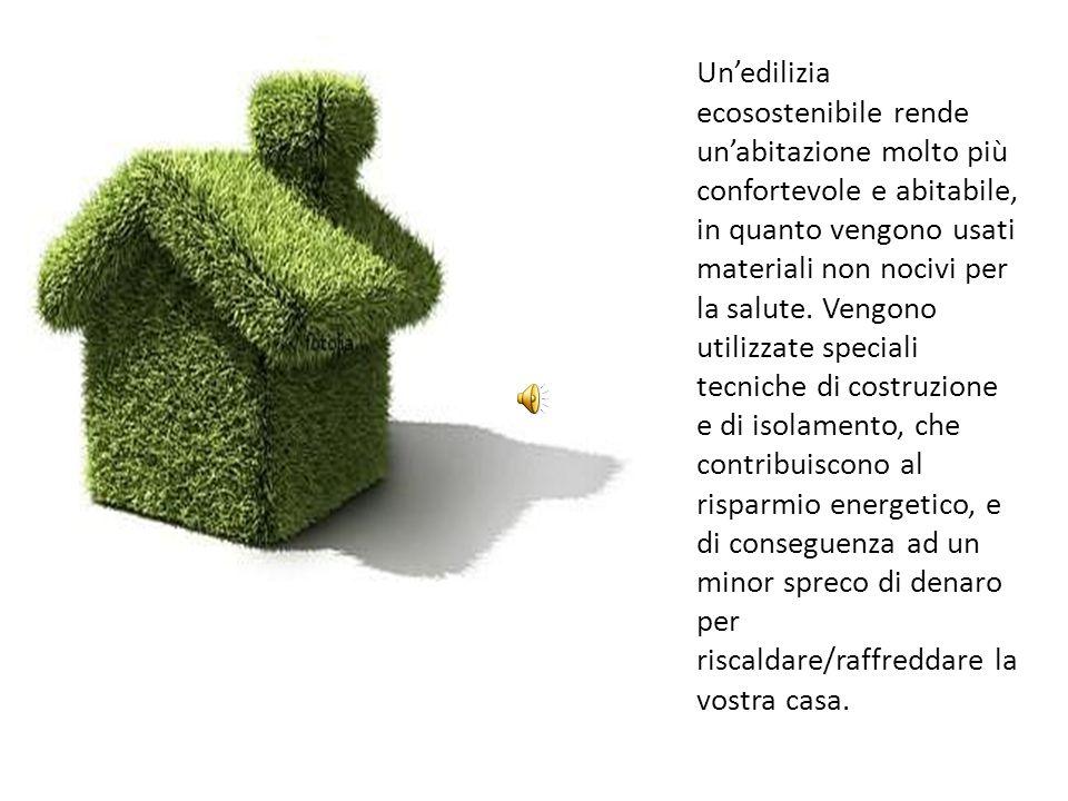Un'edilizia ecosostenibile rende un'abitazione molto più confortevole e abitabile, in quanto vengono usati materiali non nocivi per la salute.