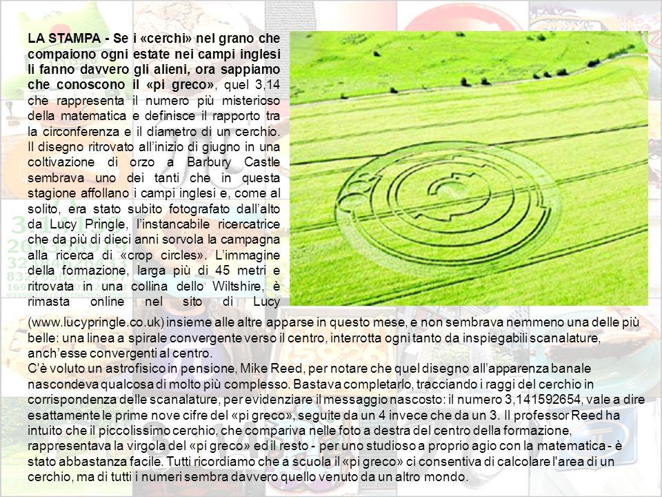 LA STAMPA - Se i «cerchi» nel grano che compaiono ogni estate nei campi inglesi li fanno davvero gli alieni, ora sappiamo che conoscono il «pi greco»,