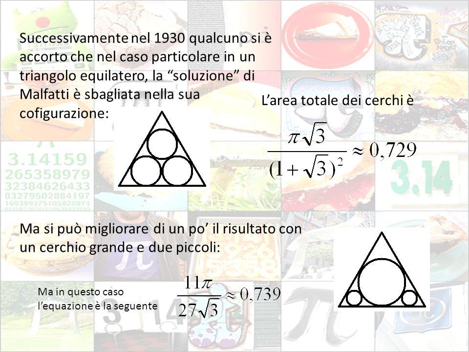 """Successivamente nel 1930 qualcuno si è accorto che nel caso particolare in un triangolo equilatero, la """"soluzione"""" di Malfatti è sbagliata nella sua c"""