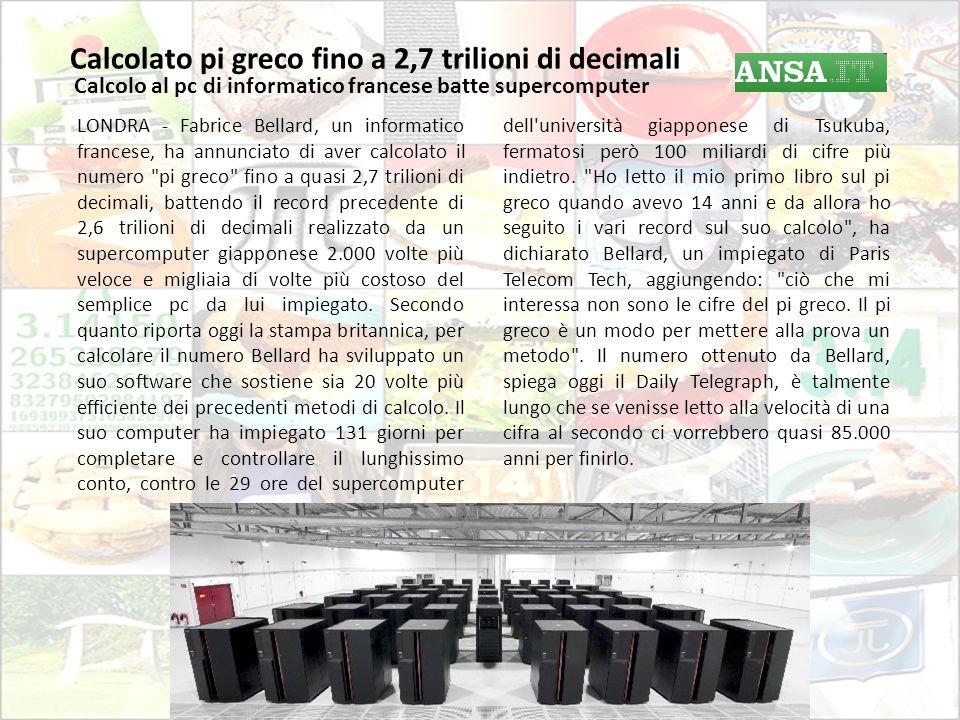 Calcolato pi greco fino a 2,7 trilioni di decimali Calcolo al pc di informatico francese batte supercomputer LONDRA - Fabrice Bellard, un informatico