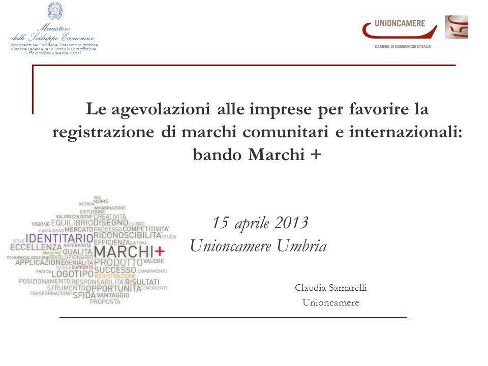 Le agevolazioni alle imprese per favorire la registrazione di marchi comunitari e internazionali: bando Marchi + 15 aprile 2013 Unioncamere Umbria Claudia Samarelli Unioncamere