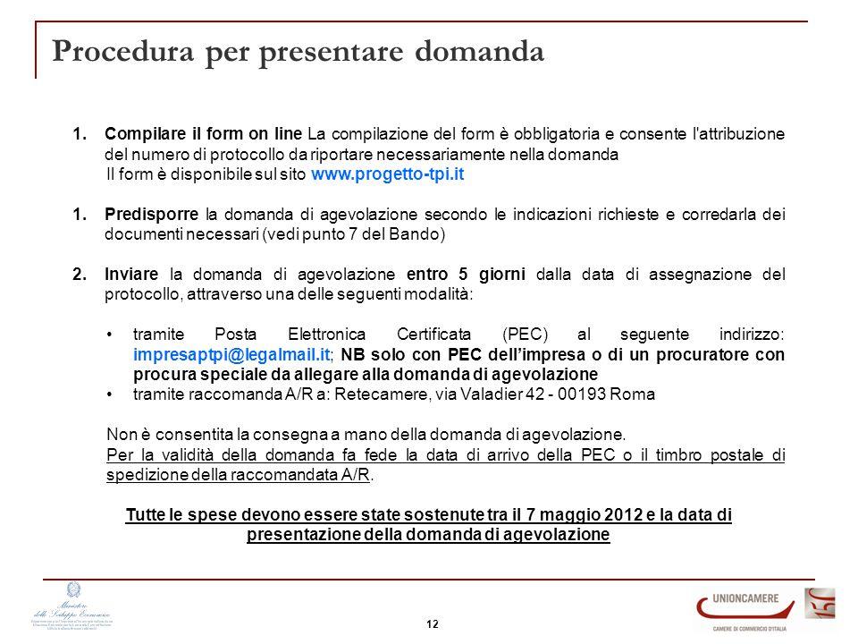 Procedura per presentare domanda 1.Compilare il form on line La compilazione del form è obbligatoria e consente l'attribuzione del numero di protocoll