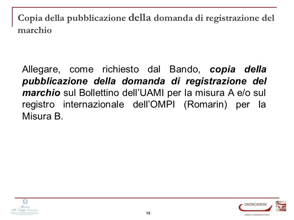 Copia della pubblicazione della domanda di registrazione del marchio Allegare, come richiesto dal Bando, copia della pubblicazione della domanda di registrazione del marchio sul Bollettino dell'UAMI per la misura A e/o sul registro internazionale dell'OMPI (Romarin) per la Misura B.