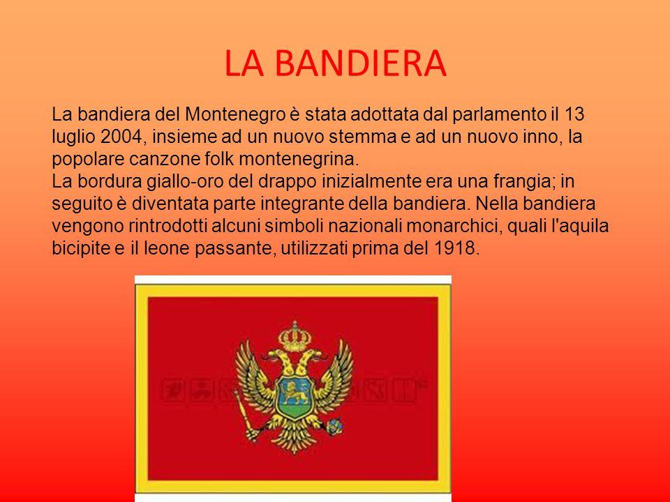 LA BANDIERA La bandiera del Montenegro è stata adottata dal parlamento il 13 luglio 2004, insieme ad un nuovo stemma e ad un nuovo inno, la popolare c