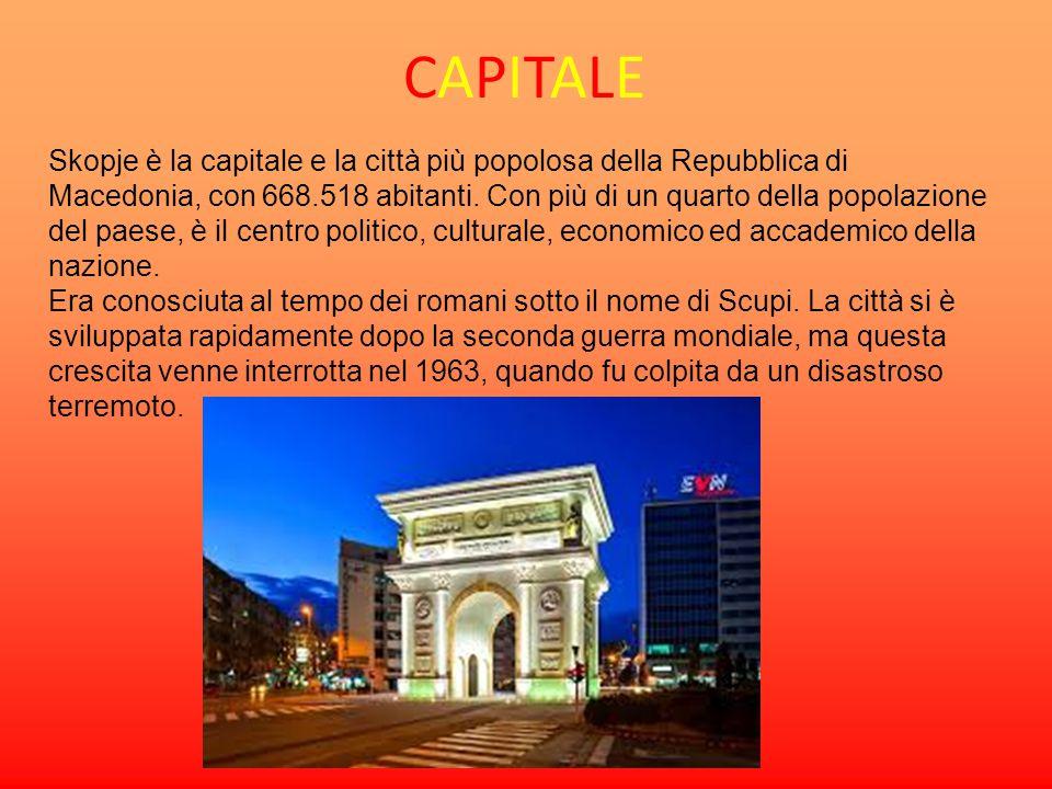 CAPITALECAPITALE Skopje è la capitale e la città più popolosa della Repubblica di Macedonia, con 668.518 abitanti. Con più di un quarto della popolazi