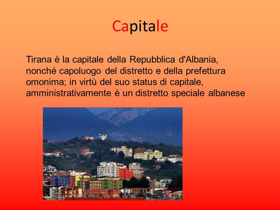 Capitale Tirana è la capitale della Repubblica d'Albania, nonché capoluogo del distretto e della prefettura omonima; in virtù del suo status di capita