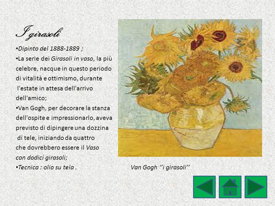 I girasoli Dipinto del 1888-1889 ; La serie dei Girasoli in vaso, la più celebre, nacque in questo periodo di vitalità e ottimismo, durante l'estate i