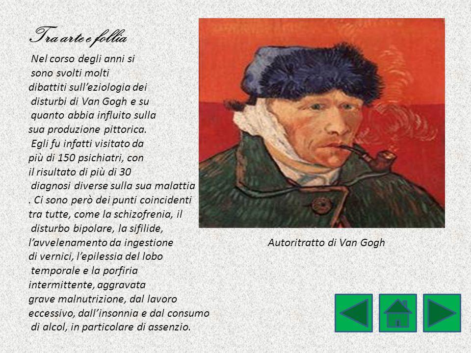 Tra arte e follia Nel corso degli anni si sono svolti molti dibattiti sull'eziologia dei disturbi di Van Gogh e su quanto abbia influito sulla sua pro