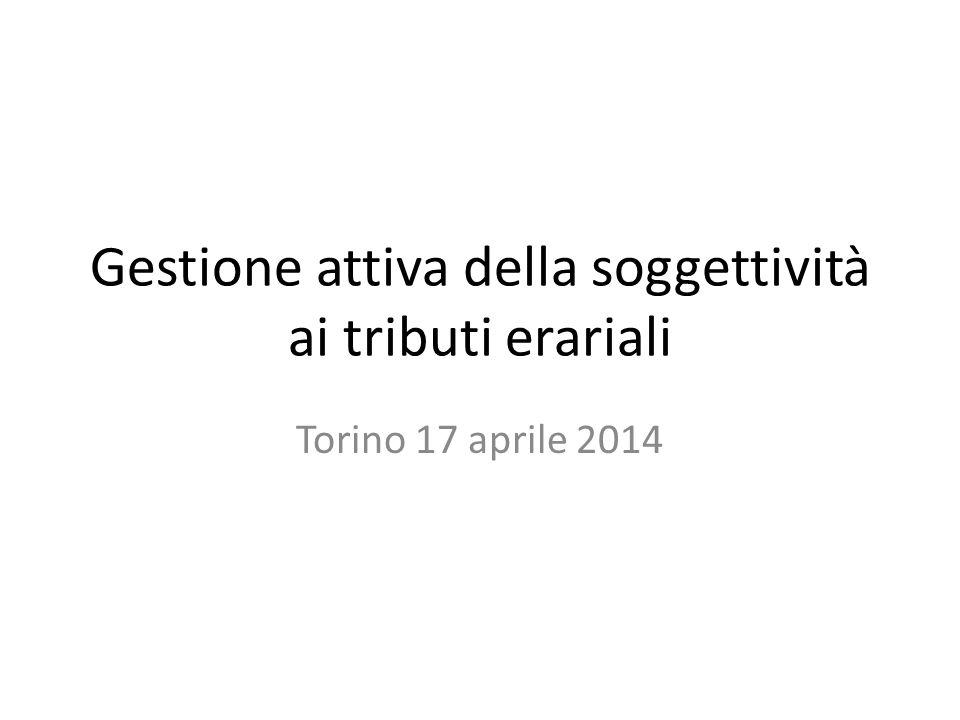 Gestione attiva della soggettività ai tributi erariali Torino 17 aprile 2014