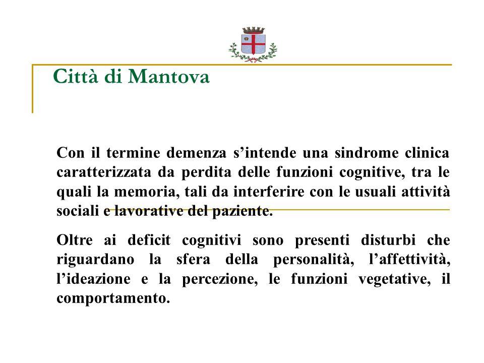 Città di Mantova Con il termine demenza s'intende una sindrome clinica caratterizzata da perdita delle funzioni cognitive, tra le quali la memoria, tali da interferire con le usuali attività sociali e lavorative del paziente.