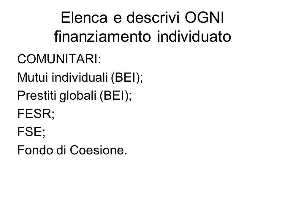 Elenca e descrivi OGNI finanziamento individuato COMUNITARI: Mutui individuali (BEI); Prestiti globali (BEI); FESR; FSE; Fondo di Coesione.