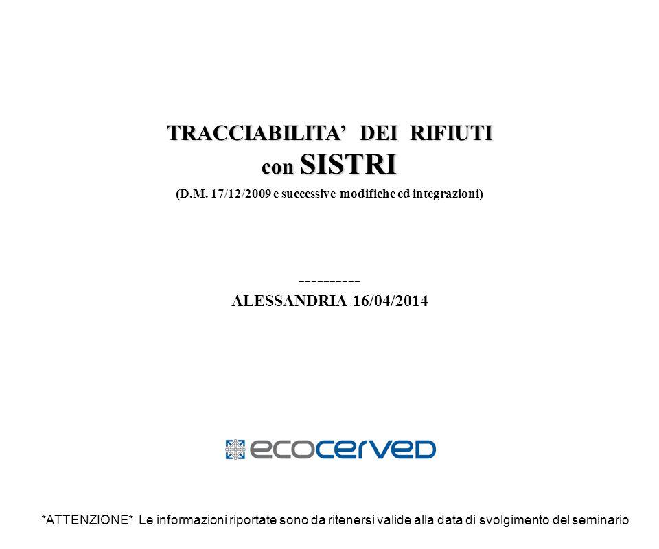 TRACCIABILITA' DEI RIFIUTI con SISTRI ( (D.M. 17/12/2009 e successive modifiche ed integrazioni) ---------- ALESSANDRIA 16/04/2014 *ATTENZIONE* Le inf