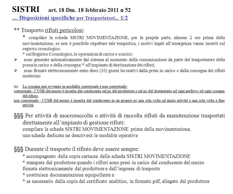 SISTRI art. 18 Dm. 18 febbraio 2011 n 52.... Disposizioni specifiche per Trasportatori... 1/2 ** Trasporto rifiuti pericolosi: * compilare la scheda S