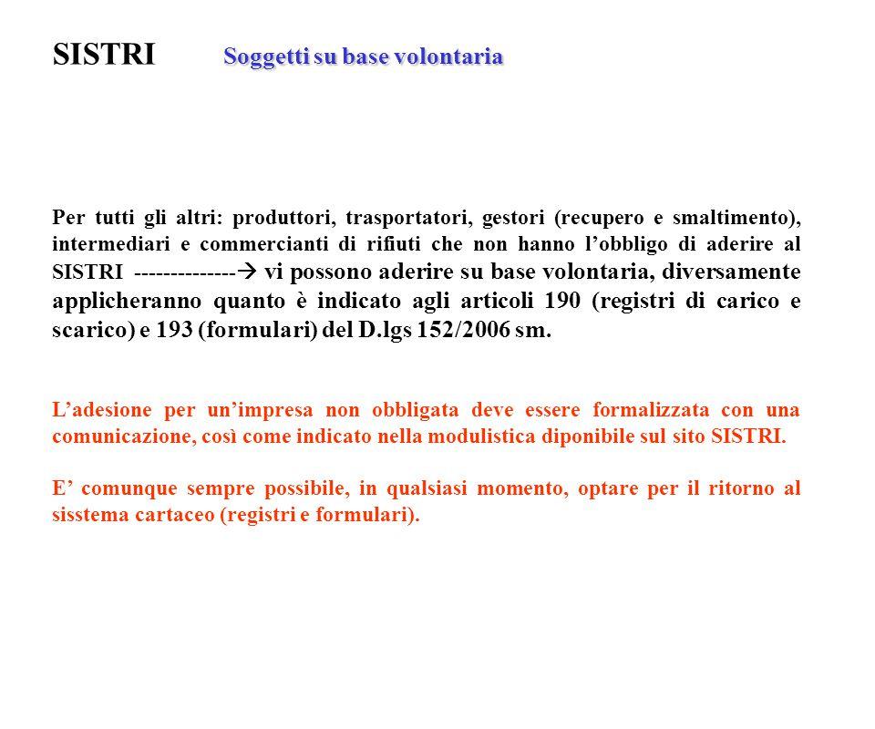 Soggetti su base volontaria SISTRI Soggetti su base volontaria Per tutti gli altri: produttori, trasportatori, gestori (recupero e smaltimento), inter