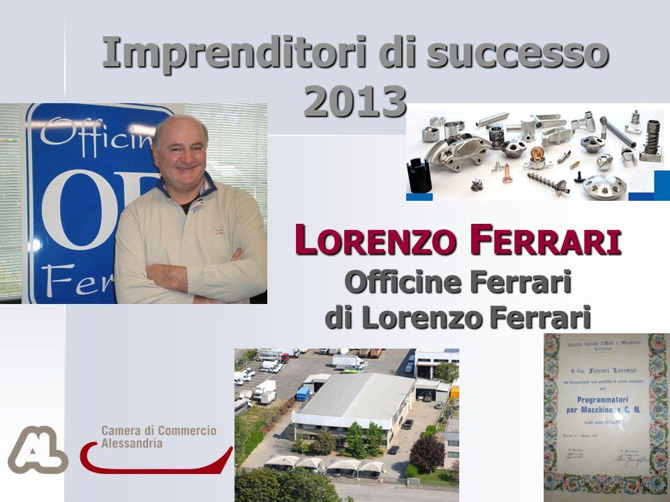 L ORENZO F ERRARI Officine Ferrari di Lorenzo Ferrari Imprenditori di successo 2013