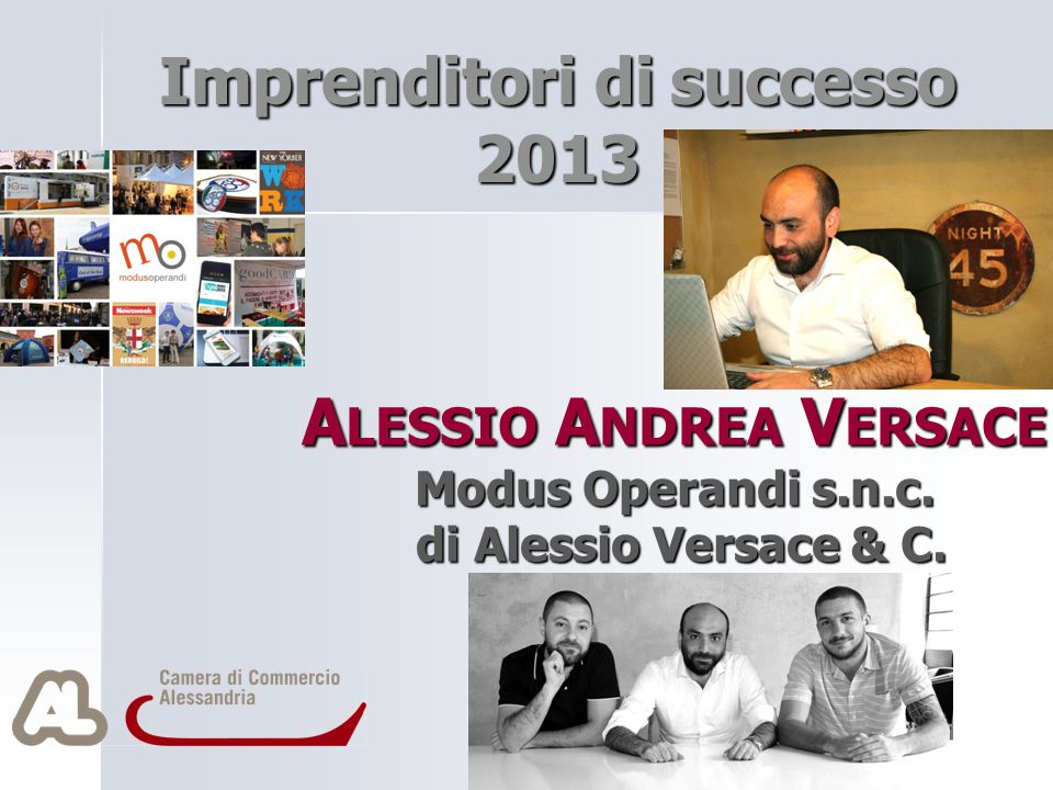 A LESSIO A NDREA V ERSACE Modus Operandi s.n.c. di Alessio Versace & C. Imprenditori di successo 2013