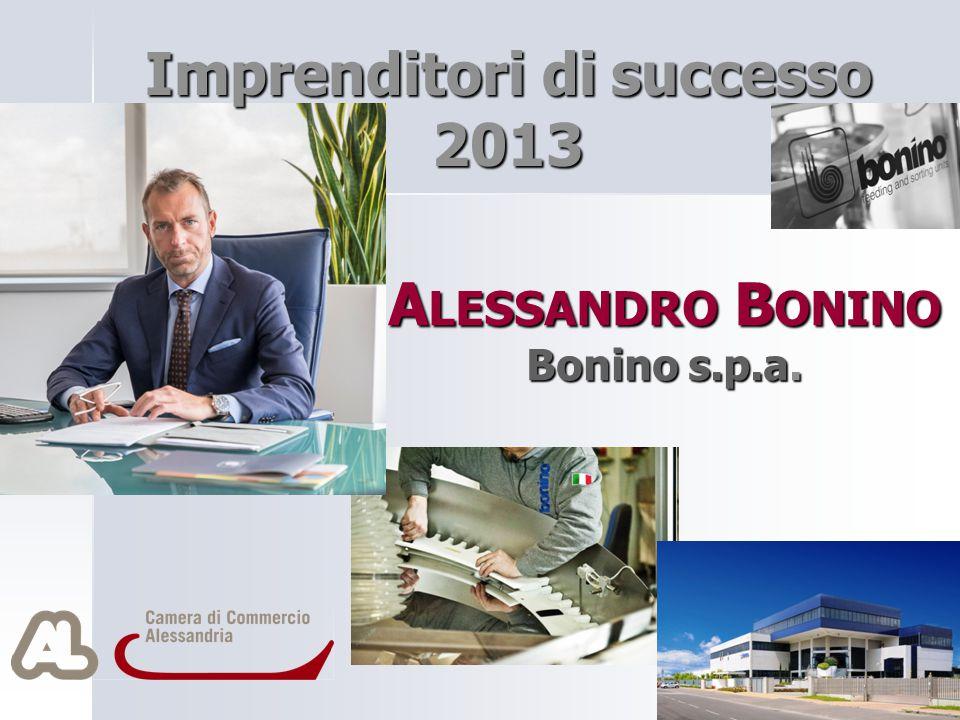 Imprenditori di successo 2013 A LESSANDRO B ONINO Bonino s.p.a.