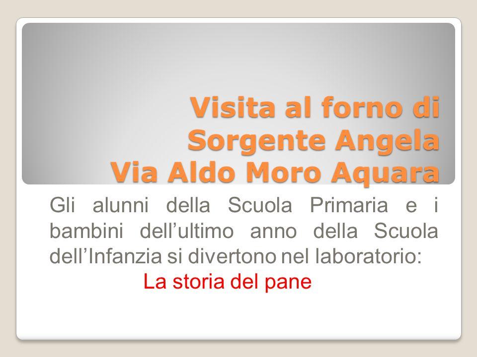 Visita al forno di Sorgente Angela Via Aldo Moro Aquara Gli alunni della Scuola Primaria e i bambini dell'ultimo anno della Scuola dell'Infanzia si di
