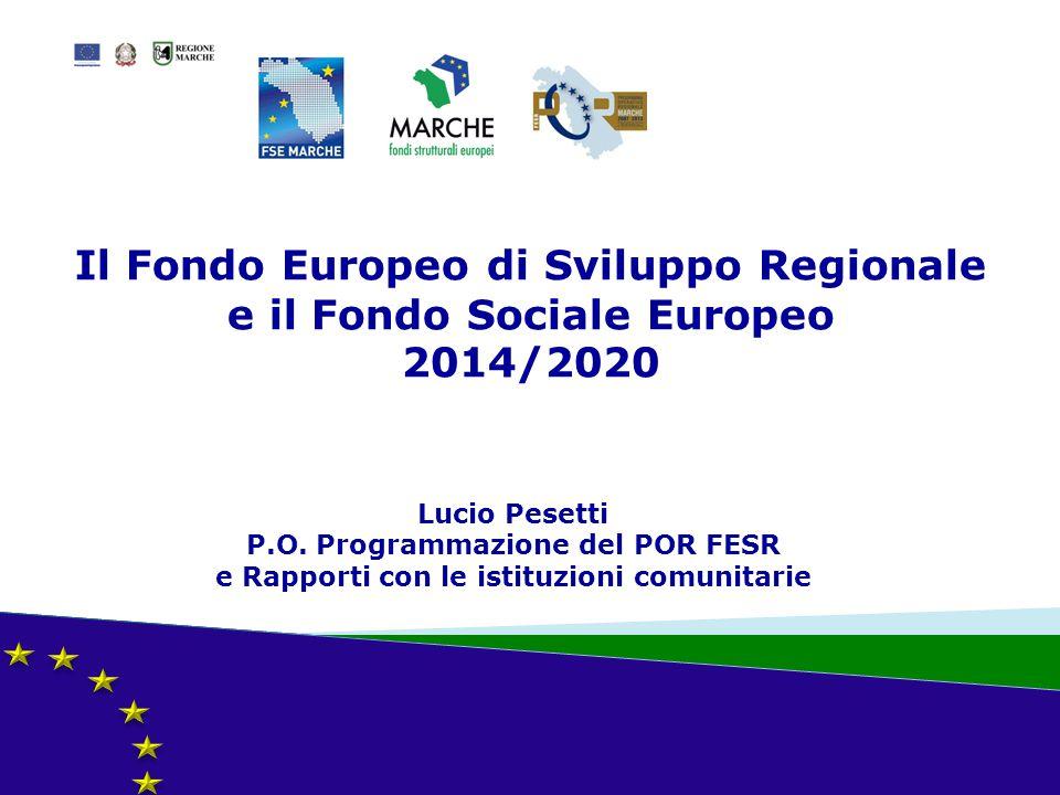 Il Fondo Europeo di Sviluppo Regionale e il Fondo Sociale Europeo 2014/2020 Lucio Pesetti P.O. Programmazione del POR FESR e Rapporti con le istituzio