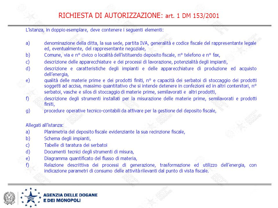 RICHIESTA DI AUTORIZZAZIONE: art. 1 DM 153/2001 L'istanza, in doppio esemplare, deve contenere i seguenti elementi: a)denominazione della ditta, la su