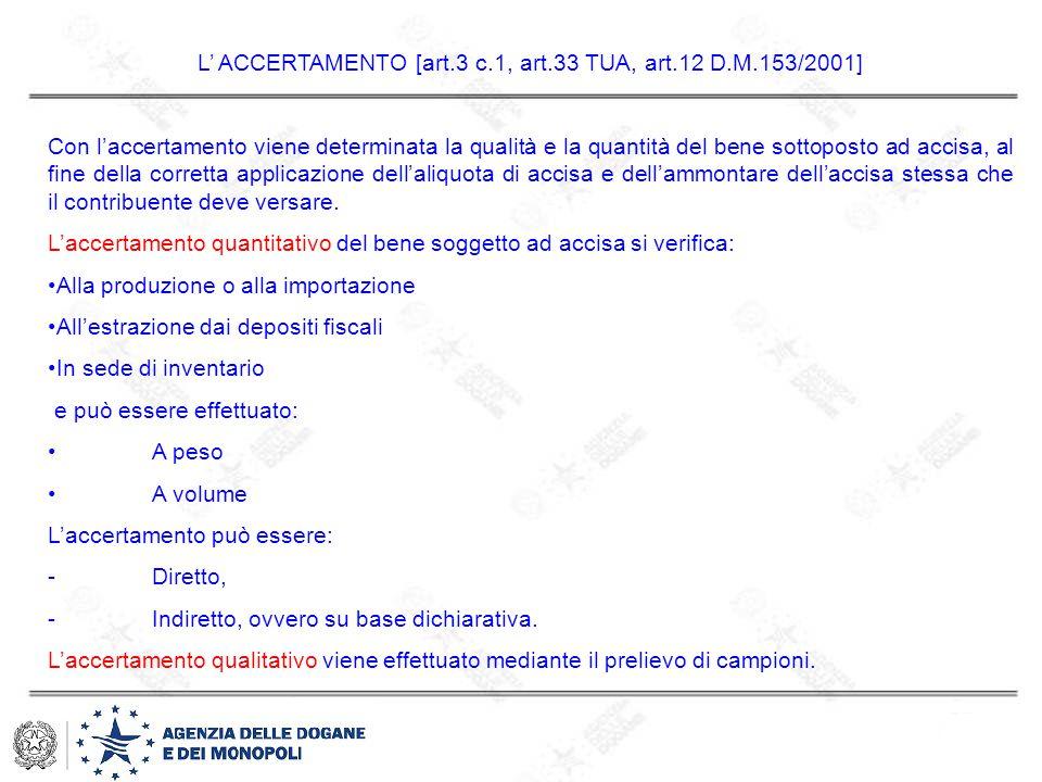L' ACCERTAMENTO [art.3 c.1, art.33 TUA, art.12 D.M.153/2001] Con l'accertamento viene determinata la qualità e la quantità del bene sottoposto ad acci