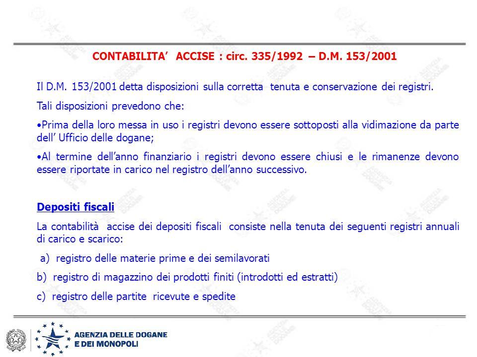 CONTABILITA' ACCISE : circ. 335/1992 – D.M. 153/2001 Il D.M. 153/2001 detta disposizioni sulla corretta tenuta e conservazione dei registri. Tali disp