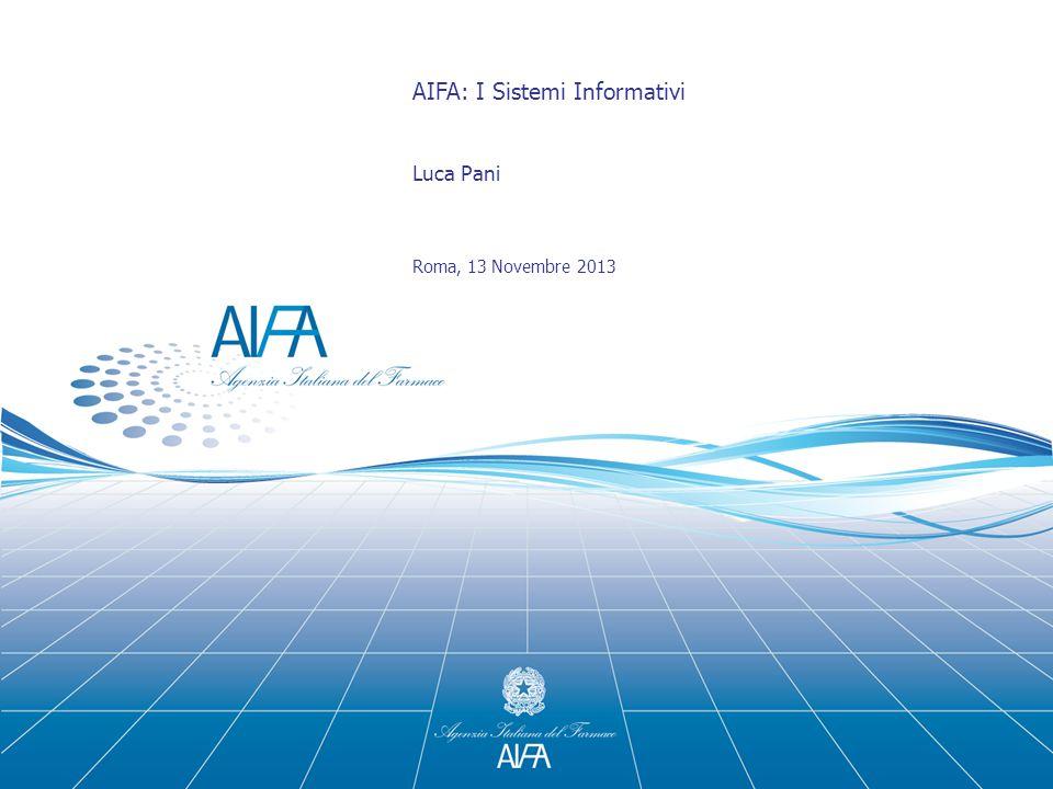 1 AIFA: I Sistemi Informativi Luca Pani Roma, 13 Novembre 2013