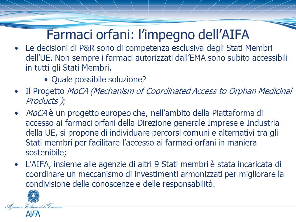 Farmaci orfani: l'impegno dell'AIFA Le decisioni di P&R sono di competenza esclusiva degli Stati Membri dell'UE. Non sempre i farmaci autorizzati dall