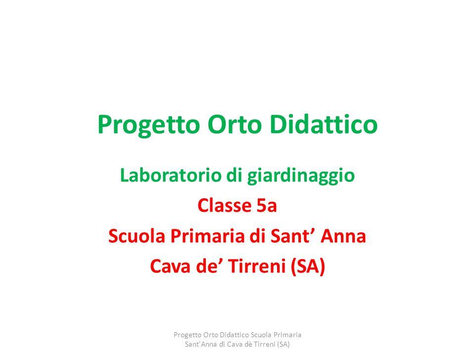 Progetto Orto Didattico Laboratorio di giardinaggio Classe 5a Scuola Primaria di Sant' Anna Cava de' Tirreni (SA) Progetto Orto Didattico Scuola Prima