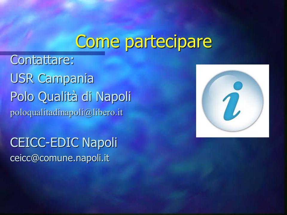 Come partecipare Contattare: USR Campania Polo Qualità di Napoli poloqualitadinapoli@libero.it CEICC-EDIC Napoli ceicc@comune.napoli.it