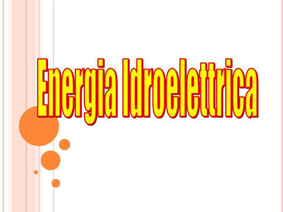 ENERGIA IDRICA INTRODUZIONE L energia idroelettrica viene generata sfruttando l energia dell acqua.