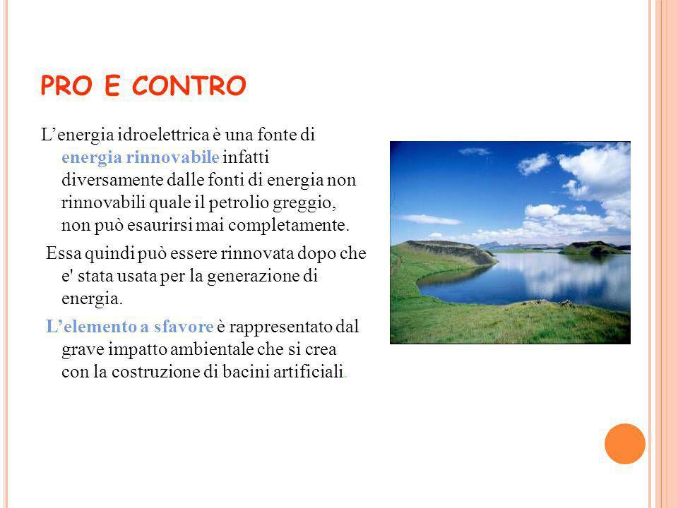 PRO E CONTRO L'energia idroelettrica è una fonte di energia rinnovabile infatti diversamente dalle fonti di energia non rinnovabili quale il petrolio