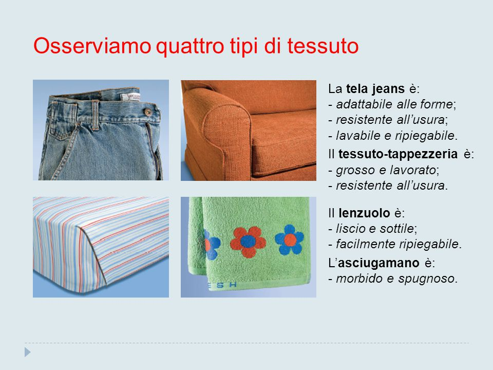 Osserviamo quattro tipi di tessuto La tela jeans è: - adattabile alle forme; - resistente all'usura; - lavabile e ripiegabile. Il tessuto-tappezzeria