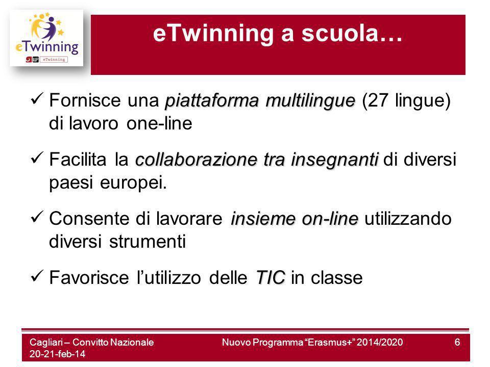 Nuovo Programma Erasmus+ 2014/20206 eTwinning a scuola… piattaforma multilingue Fornisce una piattaforma multilingue (27 lingue) di lavoro one-line collaborazionetrainsegnanti Facilita la collaborazione tra insegnanti di diversi paesi europei.