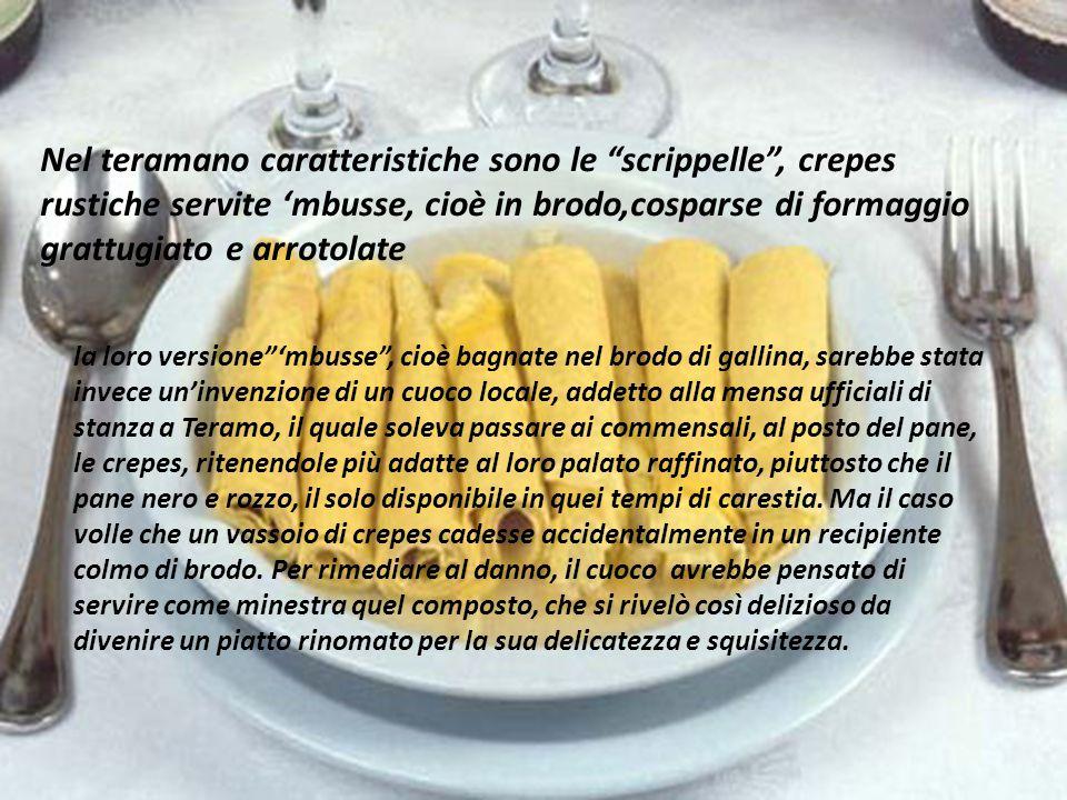 """Nel teramano caratteristiche sono le """"scrippelle"""", crepes rustiche servite 'mbusse, cioè in brodo,cosparse di formaggio grattugiato e arrotolate la lo"""
