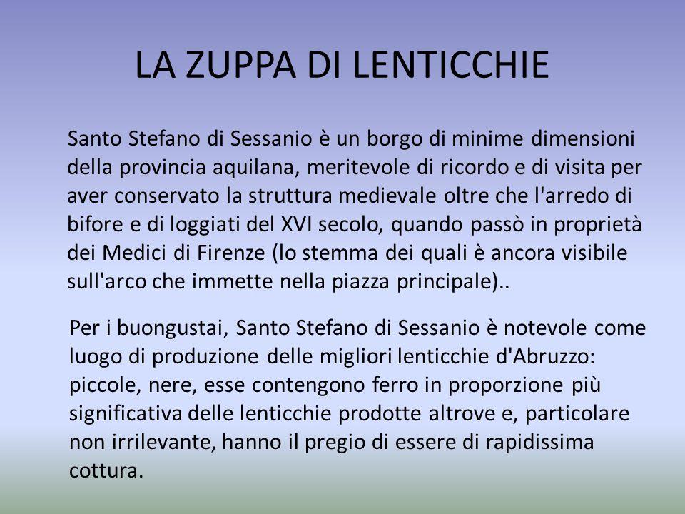 LA ZUPPA DI LENTICCHIE Santo Stefano di Sessanio è un borgo di minime dimensioni della provincia aquilana, meritevole di ricordo e di visita per aver