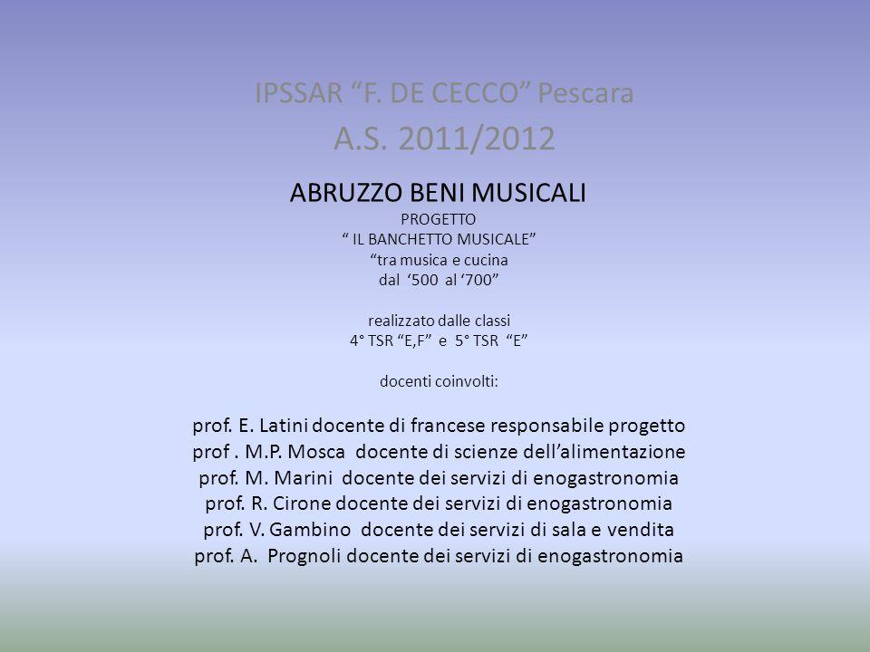 """IPSSAR """"F. DE CECCO"""" Pescara A.S. 2011/2012 ABRUZZO BENI MUSICALI PROGETTO """" IL BANCHETTO MUSICALE"""" """"tra musica e cucina dal '500 al '700"""" realizzato"""