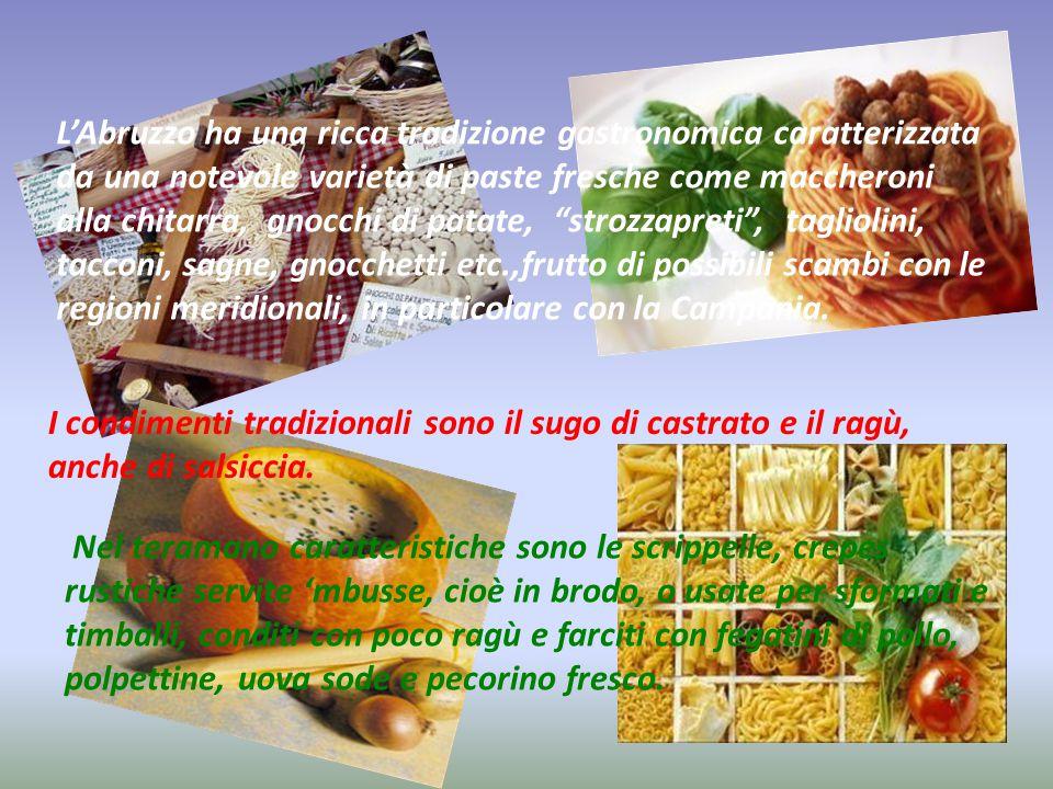 L'Abruzzo ha una ricca tradizione gastronomica caratterizzata da una notevole varietà di paste fresche come maccheroni alla chitarra, gnocchi di patat