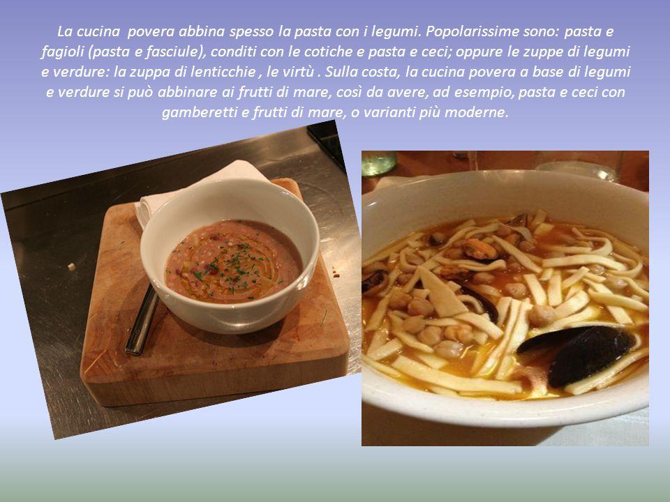 La cucina povera abbina spesso la pasta con i legumi. Popolarissime sono: pasta e fagioli (pasta e fasciule), conditi con le cotiche e pasta e ceci; o