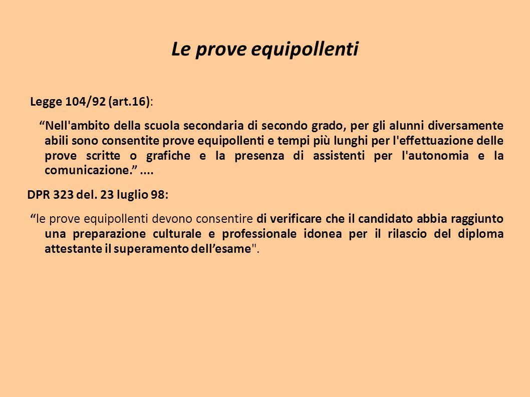 """Le prove equipollenti Legge 104/92 (art.16): """"Nell'ambito della scuola secondaria di secondo grado, per gli alunni diversamente abili sono consentite"""