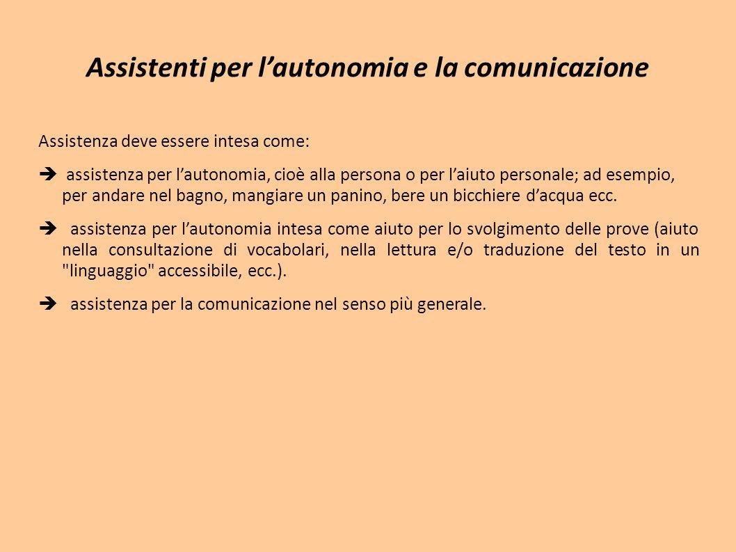 Assistenti per l'autonomia e la comunicazione Assistenza deve essere intesa come:  assistenza per l'autonomia, cioè alla persona o per l'aiuto person