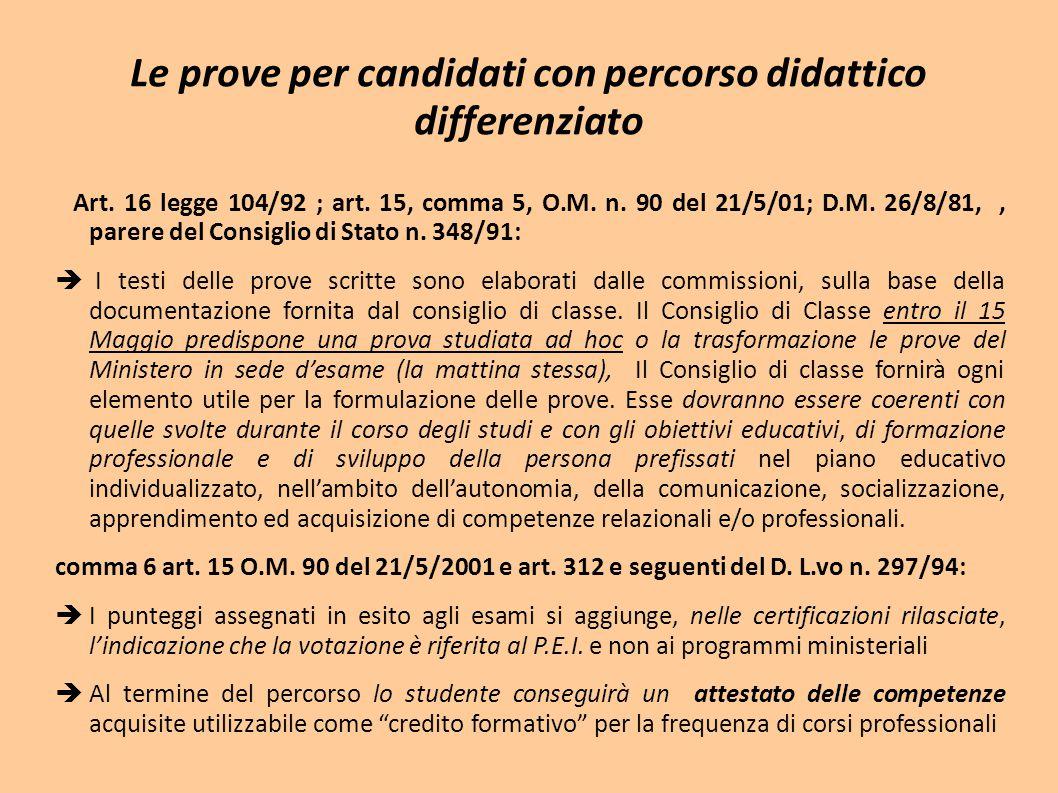 Le prove per candidati con percorso didattico differenziato Art. 16 legge 104/92 ; art. 15, comma 5, O.M. n. 90 del 21/5/01; D.M. 26/8/81,, parere del