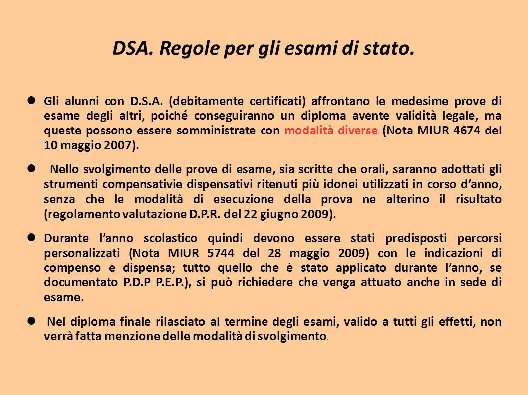 DSA. Regole per gli esami di stato. Gli alunni con D.S.A. (debitamente certificati) affrontano le medesime prove di esame degli altri, poiché consegui