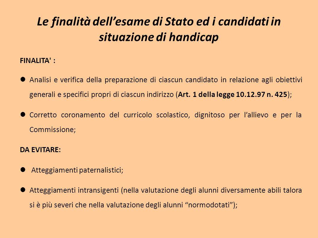 Le finalità dell'esame di Stato ed i candidati in situazione di handicap FINALITA' : Analisi e verifica della preparazione di ciascun candidato in rel