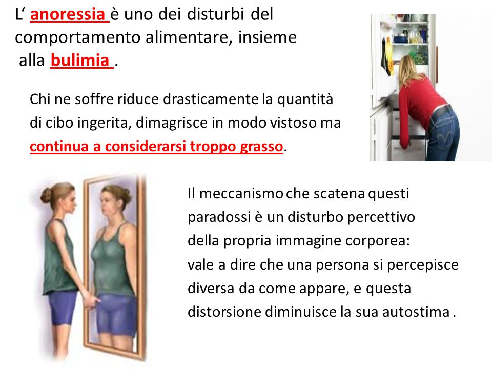 L' anoressia è uno dei disturbi del comportamento alimentare, insieme alla bulimia.