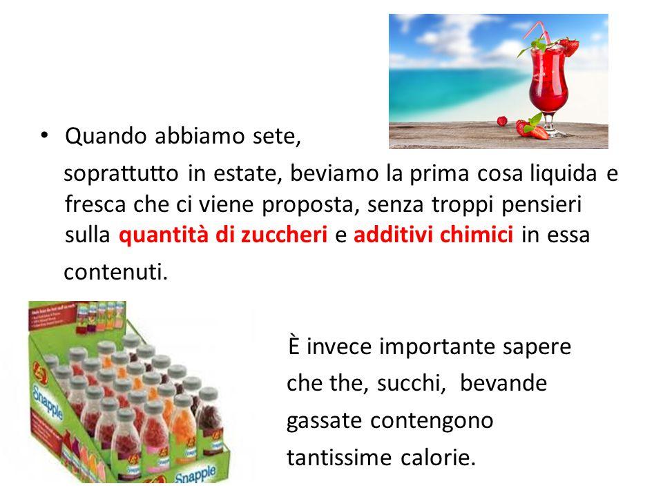 Quando abbiamo sete, soprattutto in estate, beviamo la prima cosa liquida e fresca che ci viene proposta, senza troppi pensieri sulla quantità di zuccheri e additivi chimici in essa contenuti.