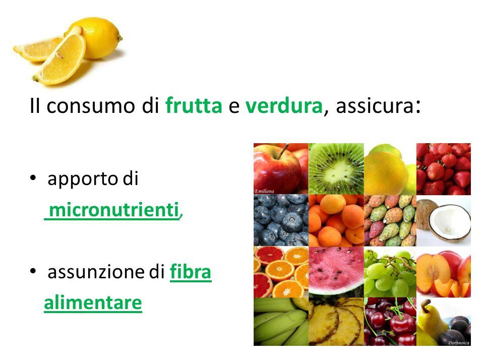 Il consumo di frutta e verdura, assicura : apporto di micronutrienti, assunzione di fibra alimentare
